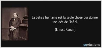 quote-la-betise-humaine-est-la-seule-chose-qui-donne-une-idee-de-l-infini-ernest-renan-109502.jpg