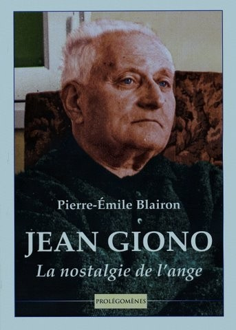 Jean Giono - La nostalgie de l'ange - Pierre-Emile Blairon - Editions Prolégomènes - 2009 (recto).JPG